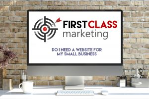 Do I need a website for My Small Business First Class Marketing
